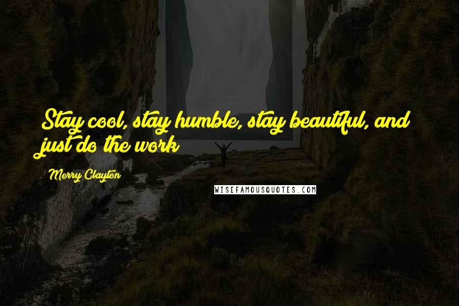 Merry Clayton quotes: Stay cool, stay humble, stay beautiful, and just do the work