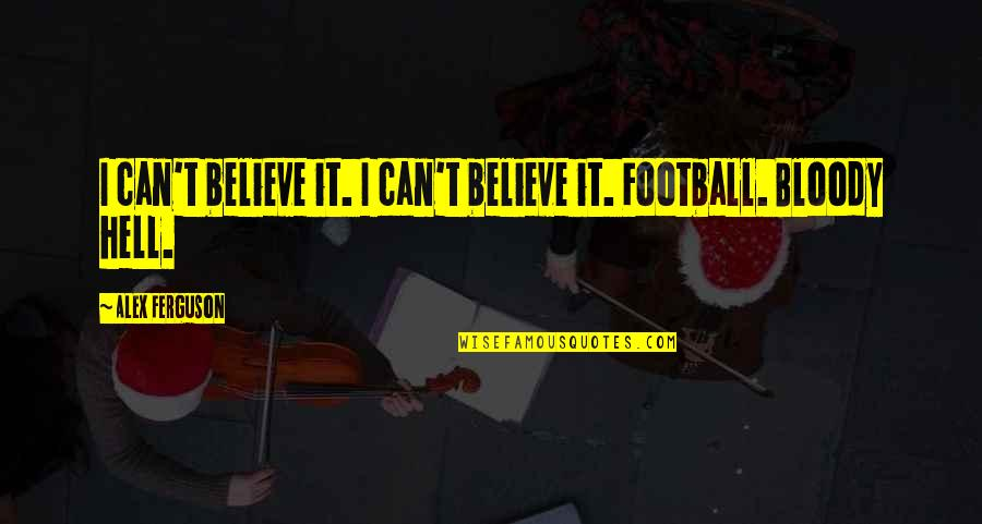 Merryweather Quotes By Alex Ferguson: I can't believe it. I can't believe it.