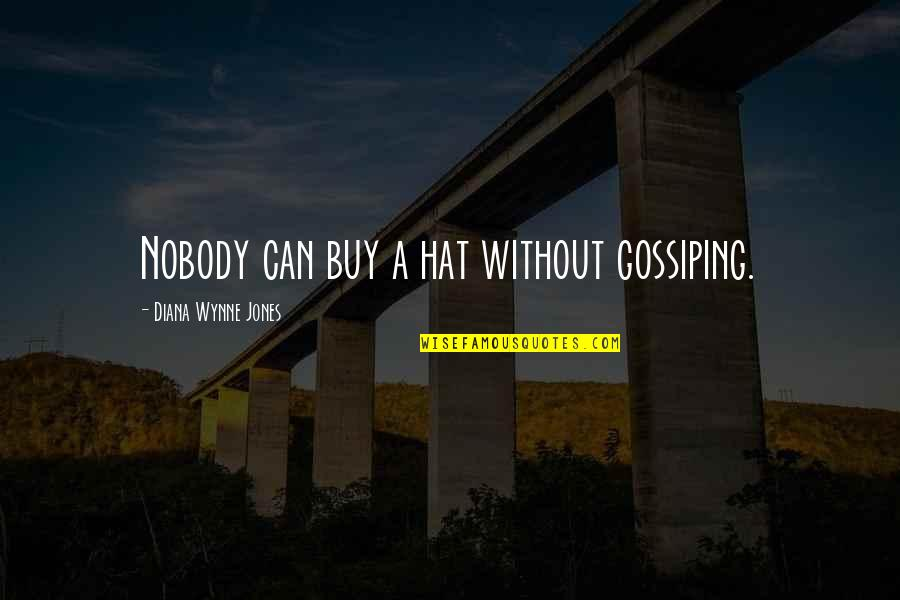 Merryweather Quotes By Diana Wynne Jones: Nobody can buy a hat without gossiping.