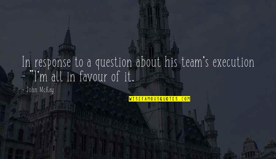 Merryweather Quotes By John McKay: In response to a question about his team's