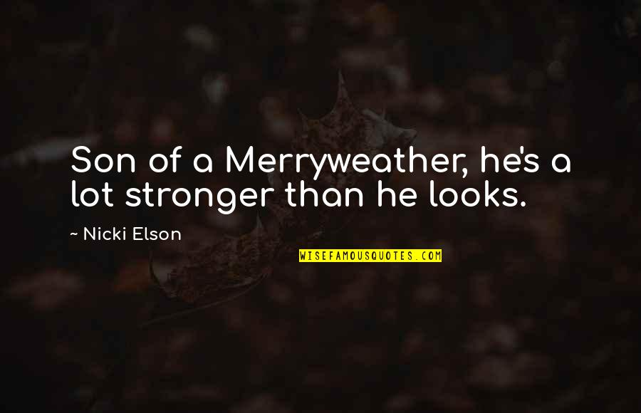 Merryweather Quotes By Nicki Elson: Son of a Merryweather, he's a lot stronger