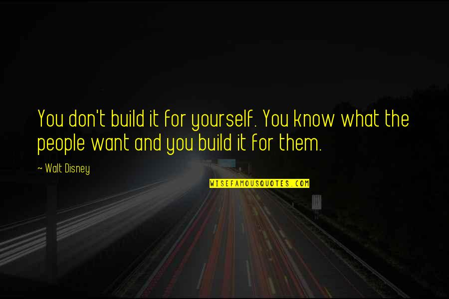 Merryweather Quotes By Walt Disney: You don't build it for yourself. You know