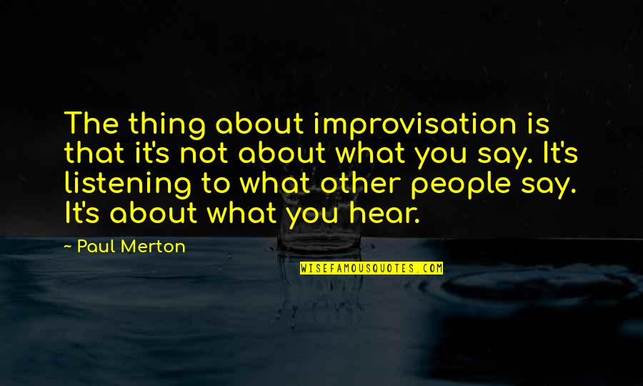 Merton's Quotes By Paul Merton: The thing about improvisation is that it's not