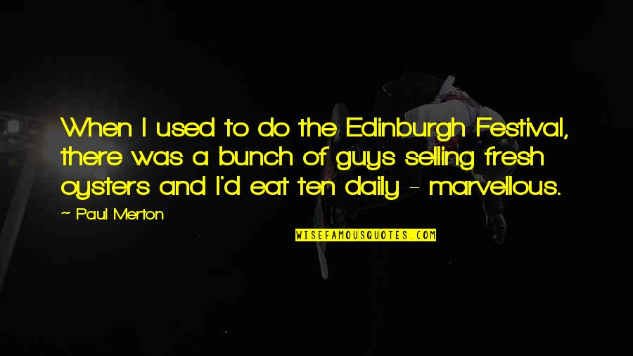 Merton's Quotes By Paul Merton: When I used to do the Edinburgh Festival,