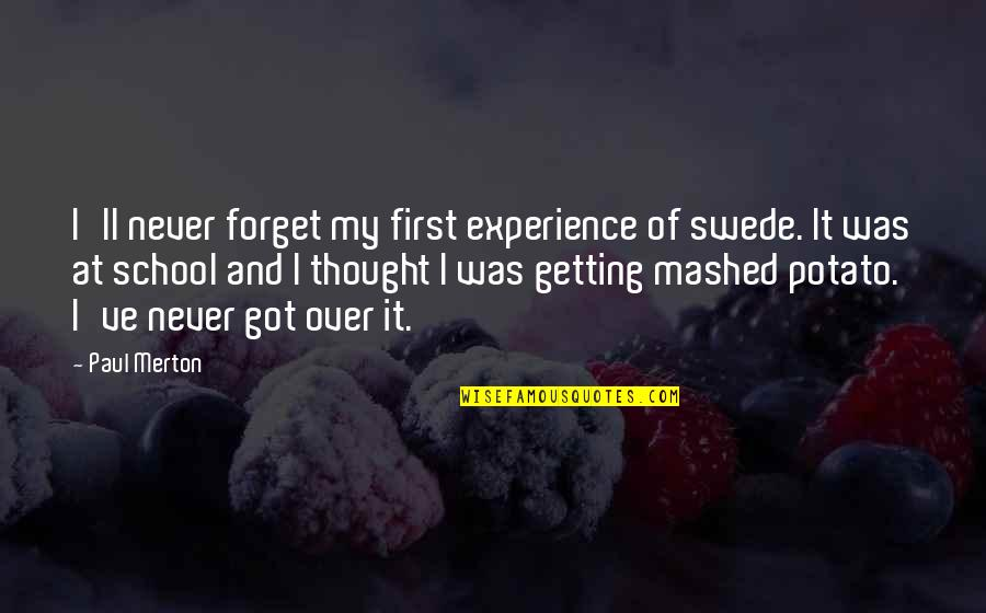 Merton's Quotes By Paul Merton: I'll never forget my first experience of swede.