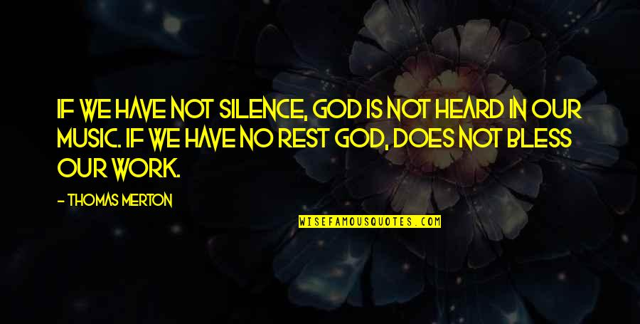Merton's Quotes By Thomas Merton: If we have not silence, God is not