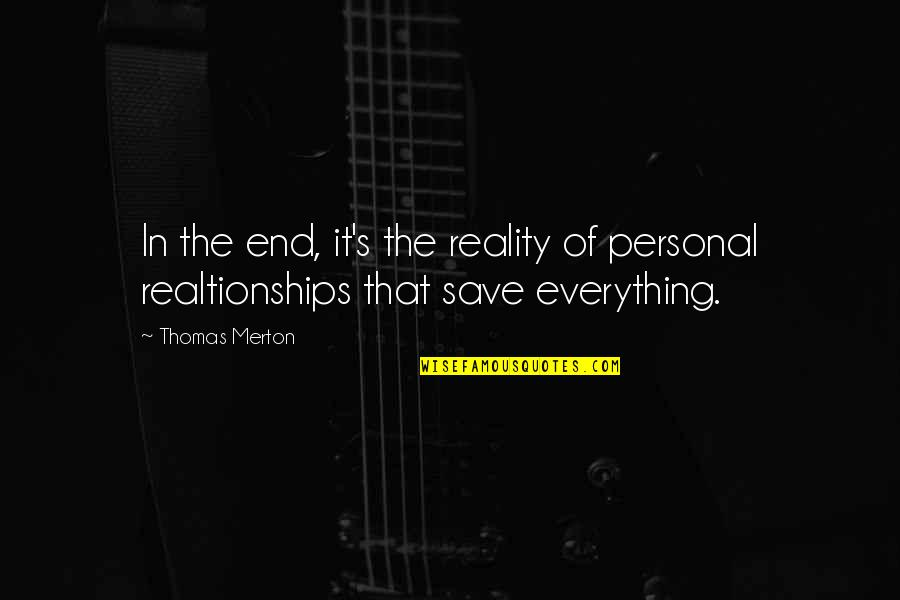 Merton's Quotes By Thomas Merton: In the end, it's the reality of personal