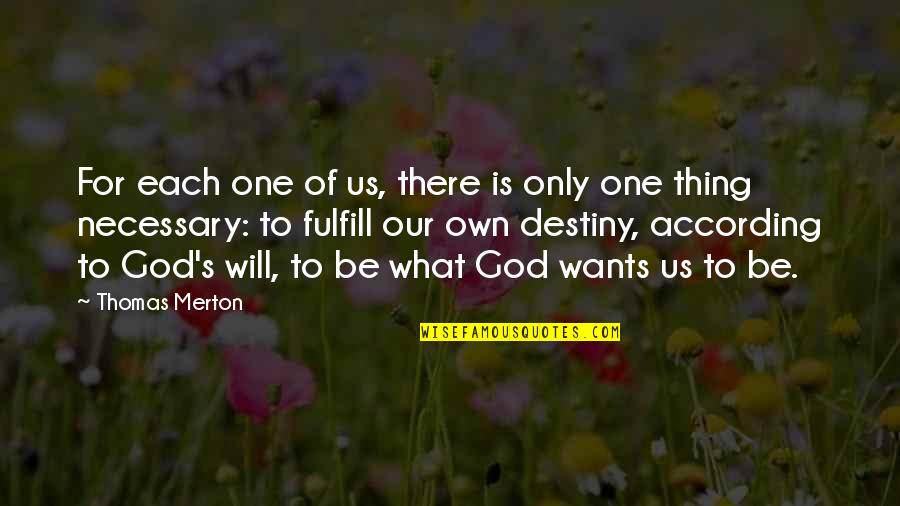 Merton's Quotes By Thomas Merton: For each one of us, there is only