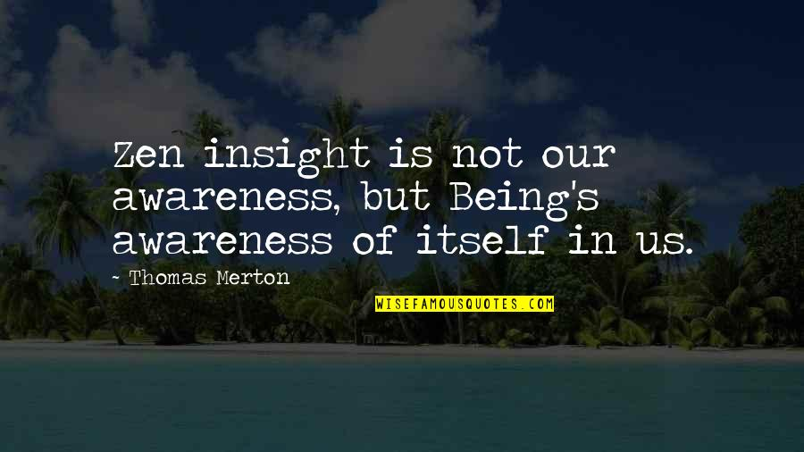 Merton's Quotes By Thomas Merton: Zen insight is not our awareness, but Being's