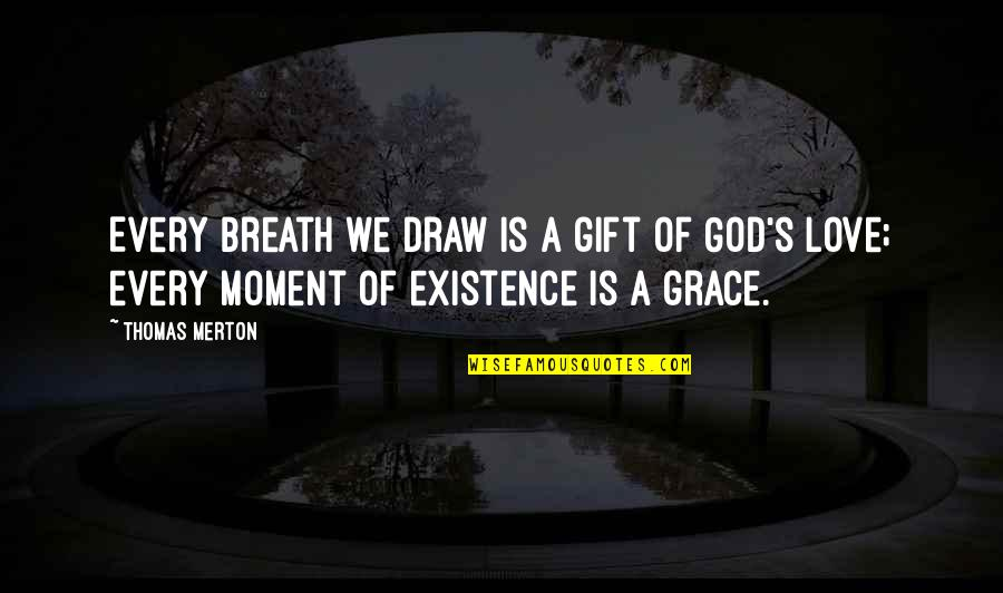 Merton's Quotes By Thomas Merton: Every breath we draw is a gift of