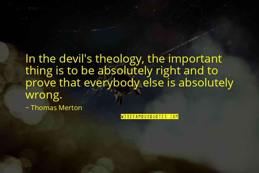 Merton's Quotes By Thomas Merton: In the devil's theology, the important thing is