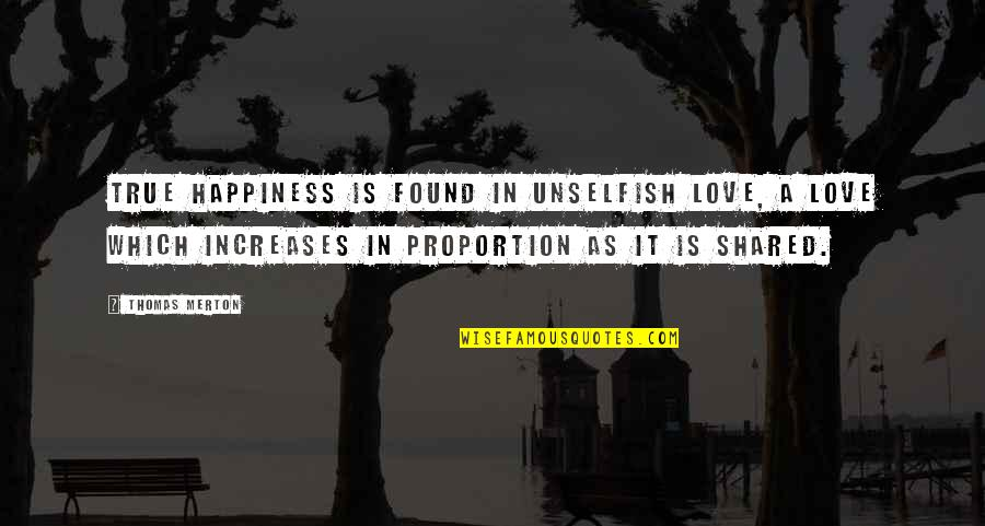 Merton's Quotes By Thomas Merton: True happiness is found in unselfish Love, A