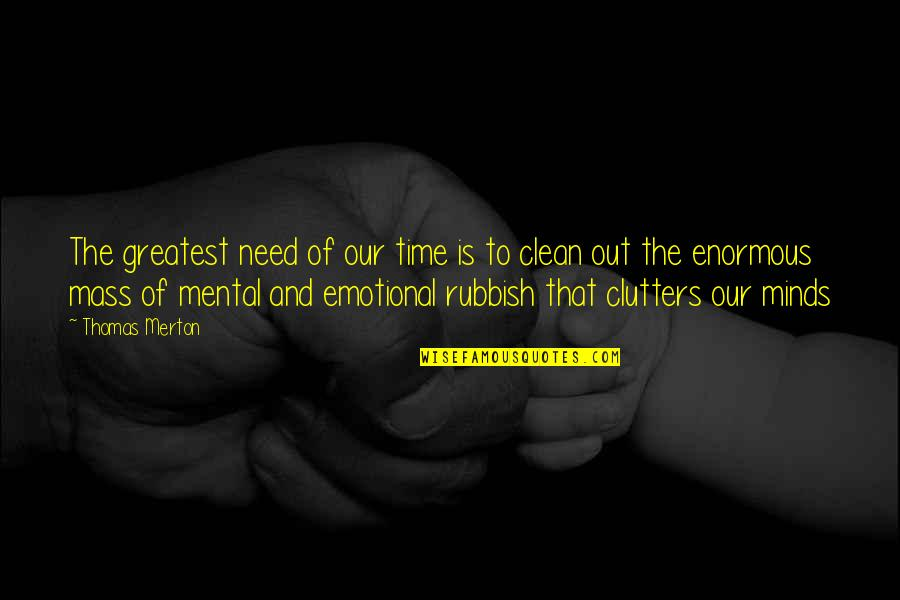 Merton's Quotes By Thomas Merton: The greatest need of our time is to