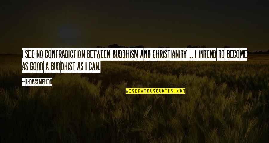 Merton's Quotes By Thomas Merton: I see no contradiction between Buddhism and Christianity