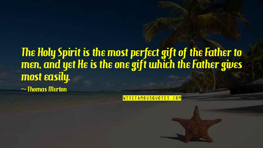 Merton's Quotes By Thomas Merton: The Holy Spirit is the most perfect gift