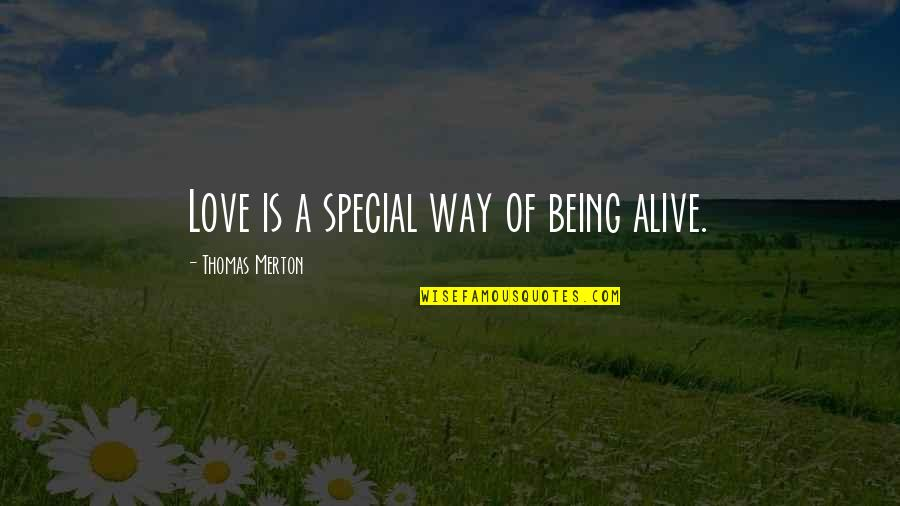 Merton's Quotes By Thomas Merton: Love is a special way of being alive.