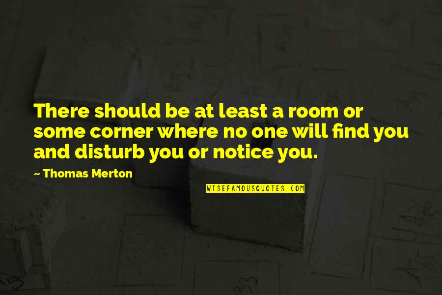 Merton's Quotes By Thomas Merton: There should be at least a room or