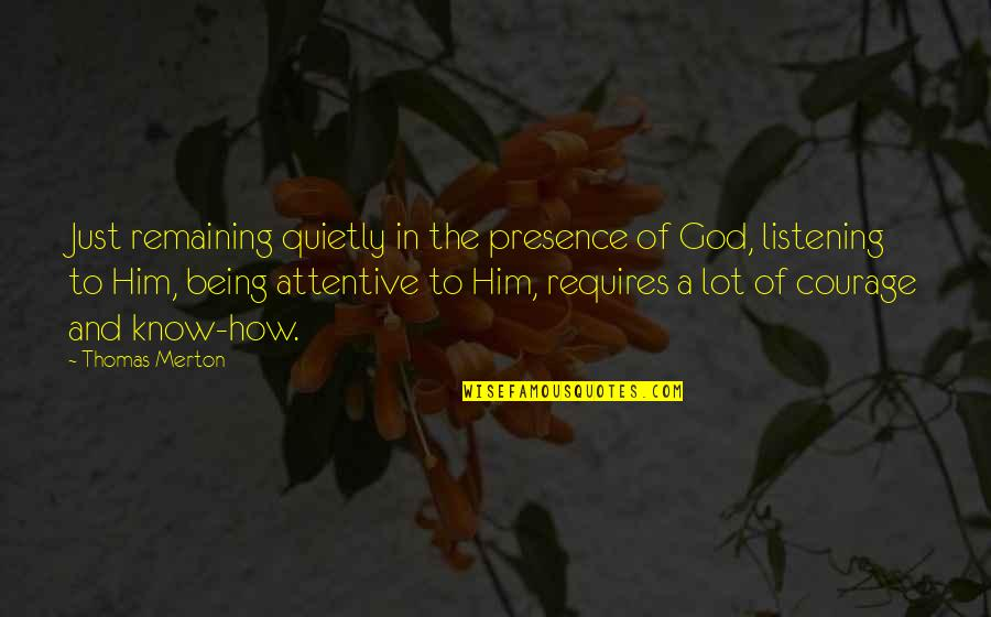 Merton's Quotes By Thomas Merton: Just remaining quietly in the presence of God,