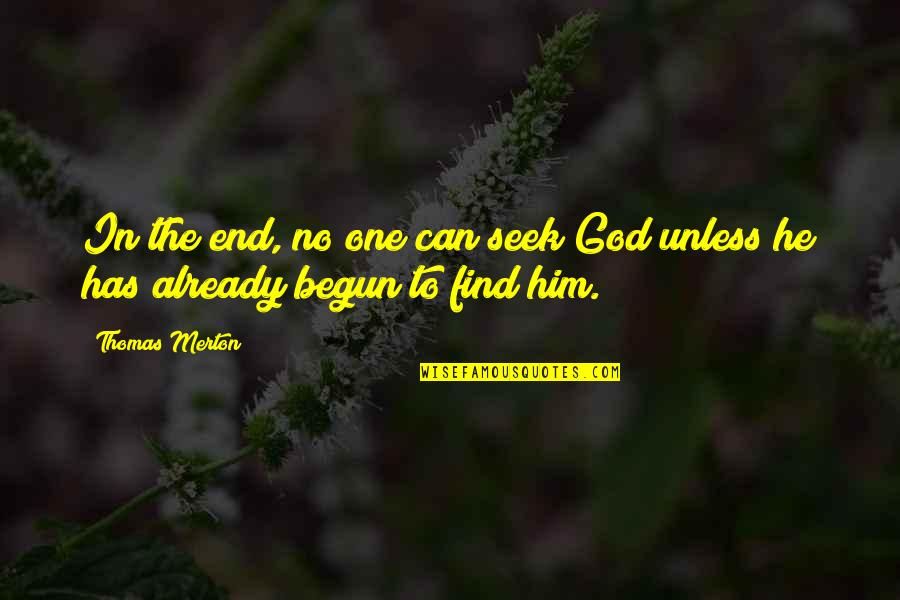 Merton's Quotes By Thomas Merton: In the end, no one can seek God