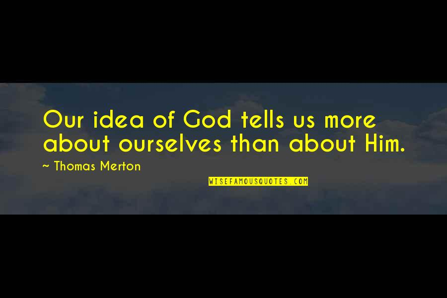 Merton's Quotes By Thomas Merton: Our idea of God tells us more about