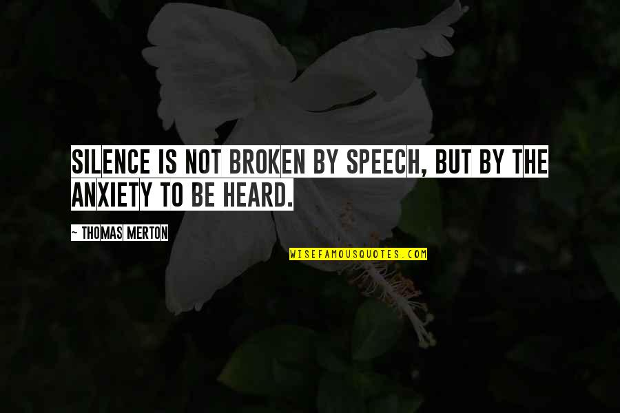 Merton's Quotes By Thomas Merton: Silence is not broken by speech, but by
