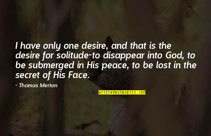 Merton's Quotes By Thomas Merton: I have only one desire, and that is