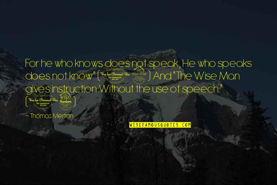 Merton's Quotes By Thomas Merton: For he who knows does not speak, He