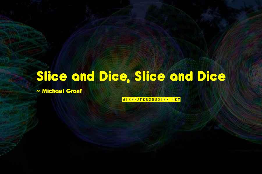 Merwin Quotes By Michael Grant: Slice and Dice, Slice and Dice