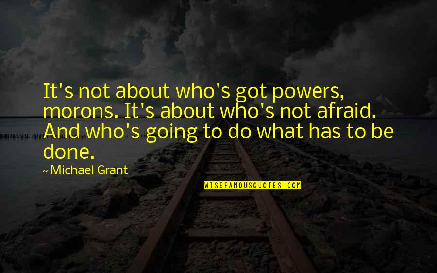 Merwin Quotes By Michael Grant: It's not about who's got powers, morons. It's