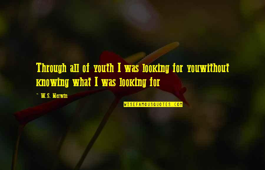 Merwin Quotes By W.S. Merwin: Through all of youth I was looking for