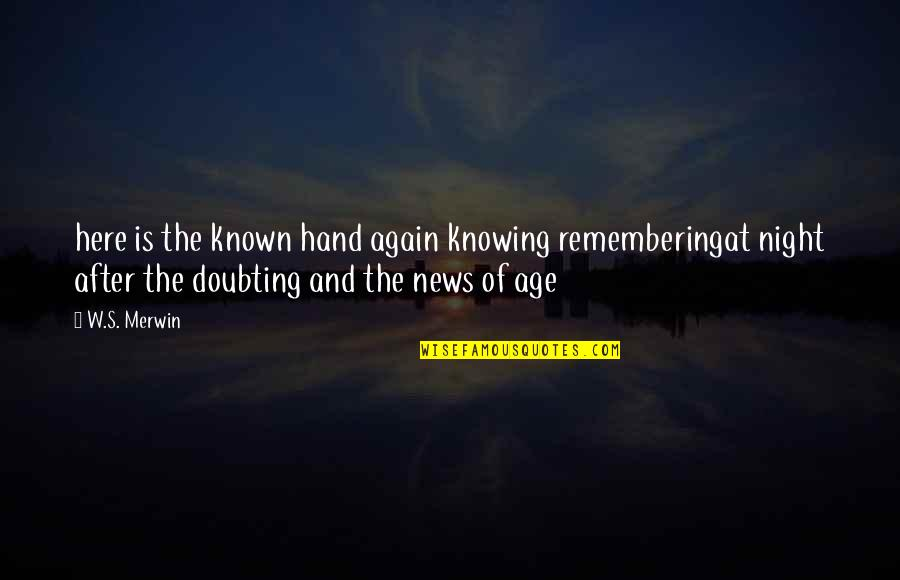 Merwin Quotes By W.S. Merwin: here is the known hand again knowing rememberingat