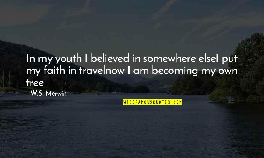 Merwin Quotes By W.S. Merwin: In my youth I believed in somewhere elseI