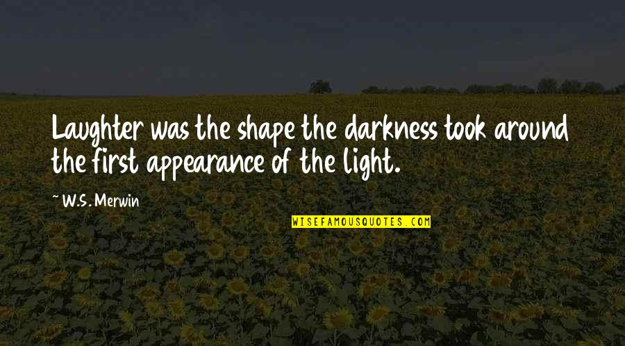Merwin Quotes By W.S. Merwin: Laughter was the shape the darkness took around