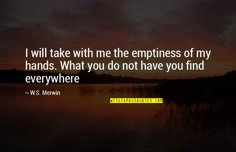 Merwin Quotes By W.S. Merwin: I will take with me the emptiness of