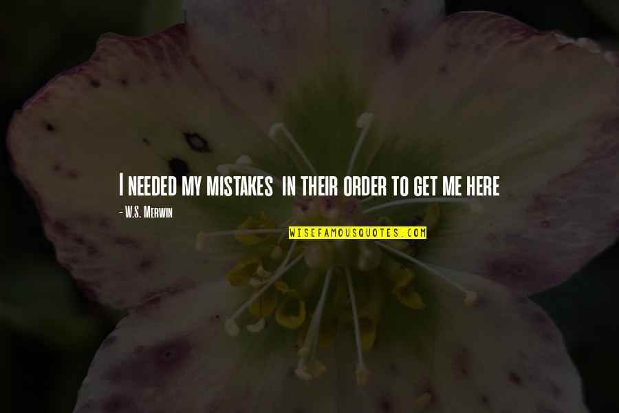 Merwin Quotes By W.S. Merwin: I needed my mistakes in their order to