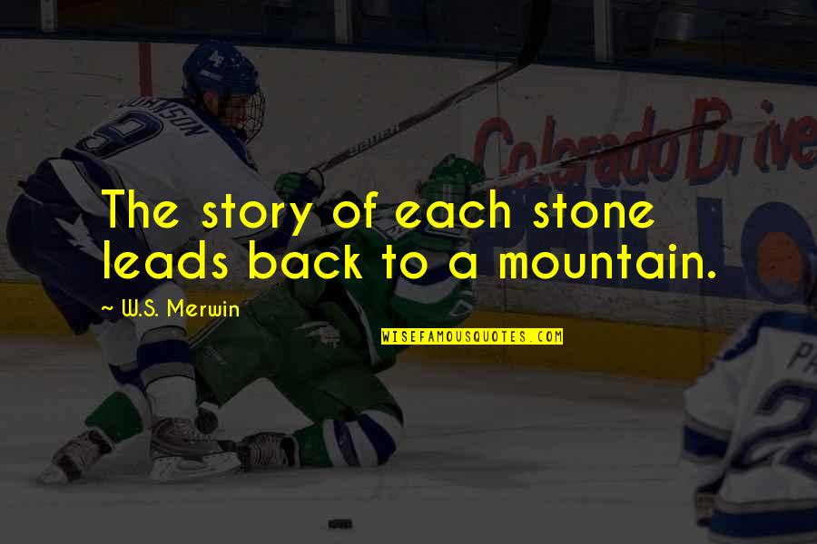 Merwin Quotes By W.S. Merwin: The story of each stone leads back to