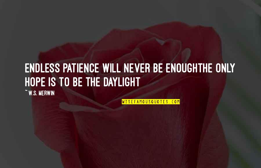 Merwin Quotes By W.S. Merwin: endless patience will never be enoughthe only hope