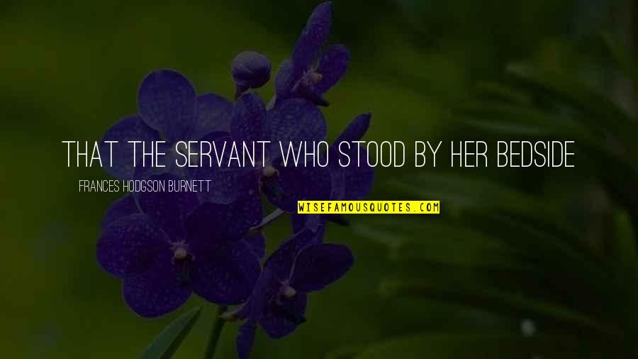 Meryton In Pride And Prejudice Quotes By Frances Hodgson Burnett: that the servant who stood by her bedside