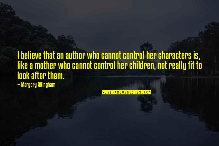 Meryton In Pride And Prejudice Quotes By Margery Allingham: I believe that an author who cannot control