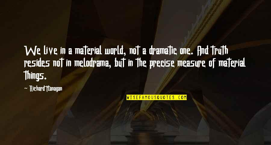 Meryton In Pride And Prejudice Quotes By Richard Flanagan: We live in a material world, not a