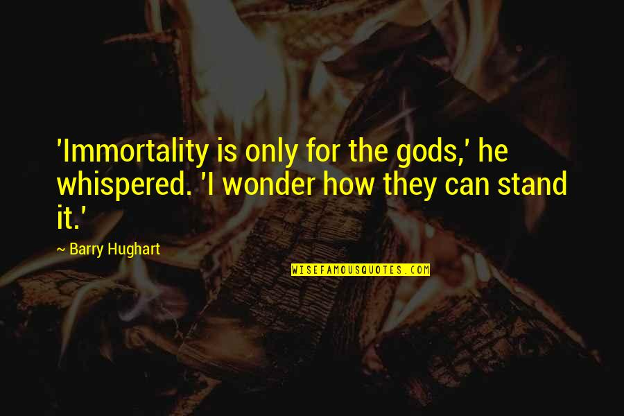 Meshed Quotes By Barry Hughart: 'Immortality is only for the gods,' he whispered.