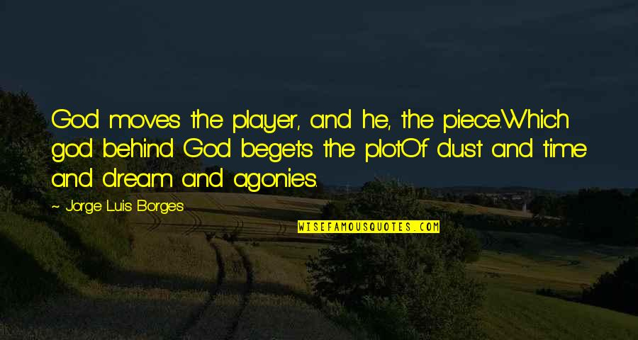 Meshed Quotes By Jorge Luis Borges: God moves the player, and he, the piece.Which