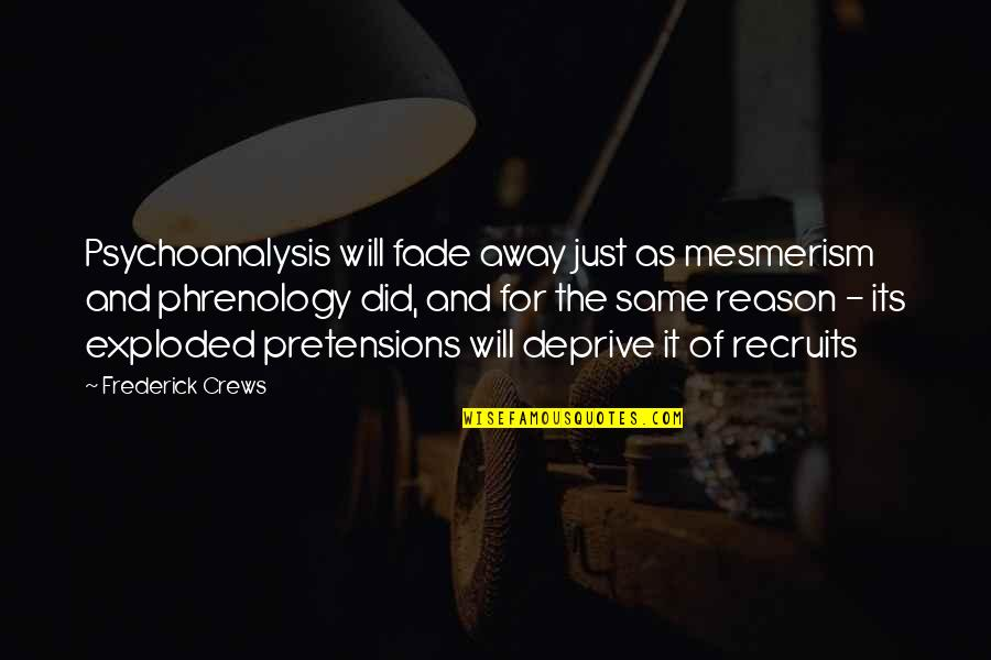 Mesmerism Quotes By Frederick Crews: Psychoanalysis will fade away just as mesmerism and