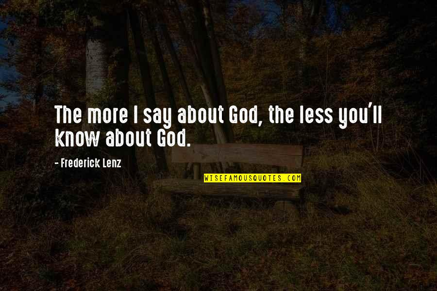 Mesmerism Quotes By Frederick Lenz: The more I say about God, the less