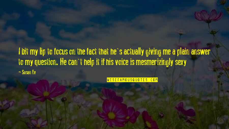 Mesmerizingly Quotes By Susan Ee: I bit my lip to focus on the