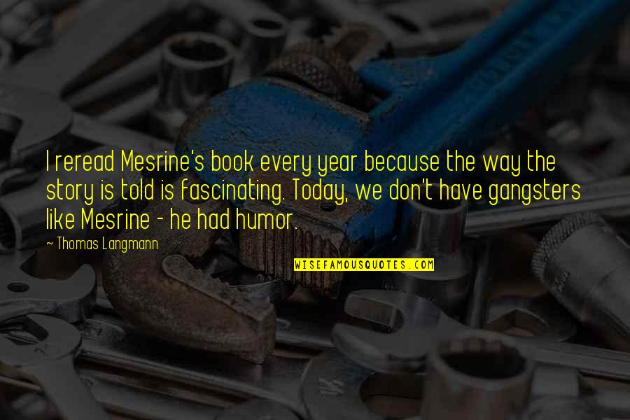 Mesrine Quotes By Thomas Langmann: I reread Mesrine's book every year because the