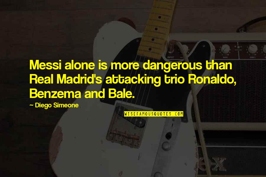 Messi And Ronaldo Quotes By Diego Simeone: Messi alone is more dangerous than Real Madrid's
