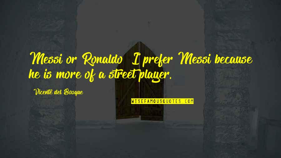 Messi And Ronaldo Quotes By Vicente Del Bosque: Messi or Ronaldo? I prefer Messi because he
