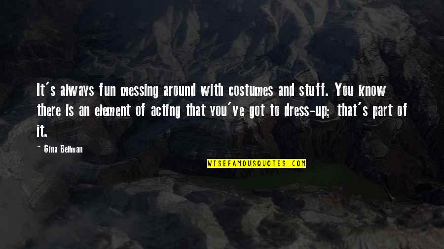 Messing Stuff Up Quotes By Gina Bellman: It's always fun messing around with costumes and