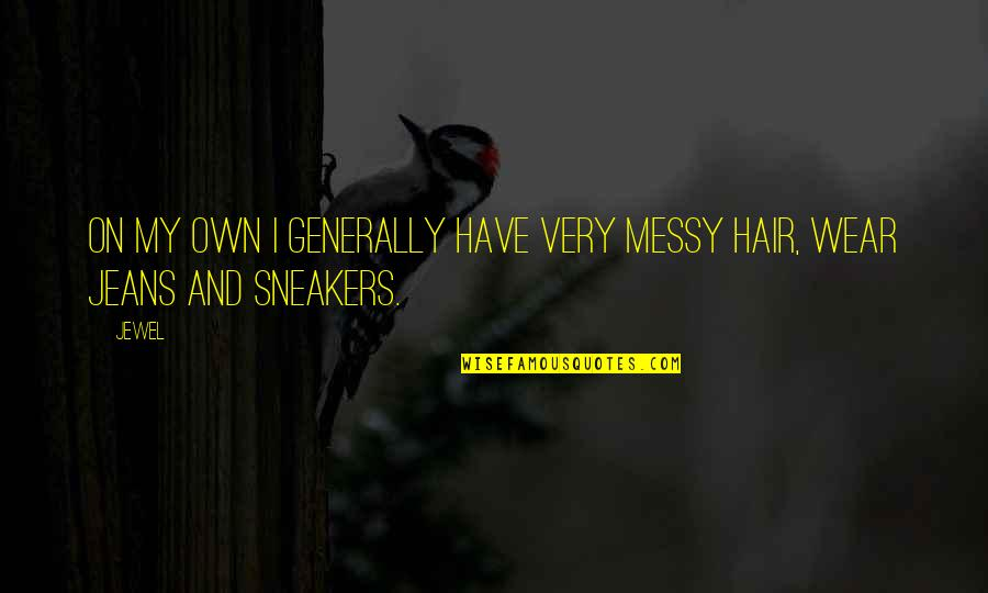 Messy Hair Quotes By Jewel: On my own I generally have very messy